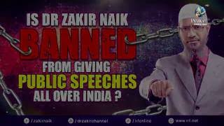 IS DR ZAKIR NAIK BANNED FROM GIVING PUBLIC SPEECHES ALL OVER INDIA?