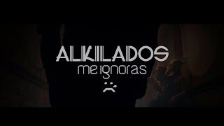 Me ignoras/ Alkilados  [Video Oficial]
