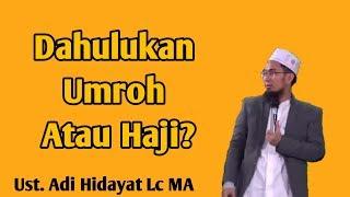 Yang mana yang Didahulukan Umroh atau Haji Dulu? - Ustadz Adi Hidayat Lc MA
