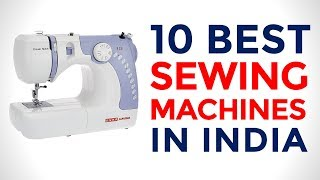 10 Best Sewing Machines in India with Price | Top Sewing Machines for Beginners | 2017