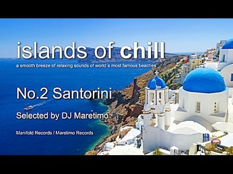 Islands Of Chill - No.2 Santorini, Selected by DJ Maretimo, HD, 2018, Wonderful Chillout Music