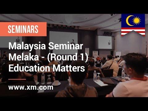 XM.COM - 2019 - Malaysia Seminar - Melaka - (Round 1) - Education Matters