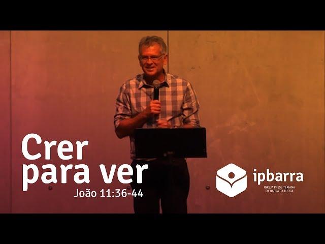 [IPBARRA] Crer para ver - João 11:36-44 (09/12/2018)