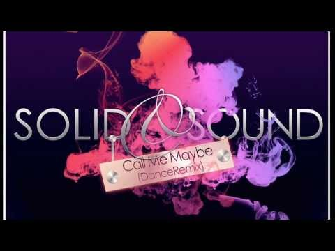 Carly Rae Jepsen - Call Me Maybe (Solid&Sound Remix)