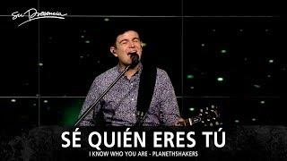 Sé Quién Eres Tú - Su Presencia (I Know Who You Are - Planetshakers) - Español