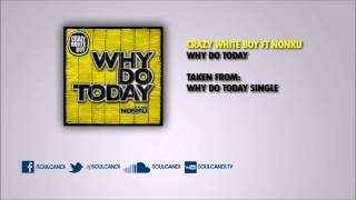 CRAZY WHITE BOY FT NONKU - Why Do Today