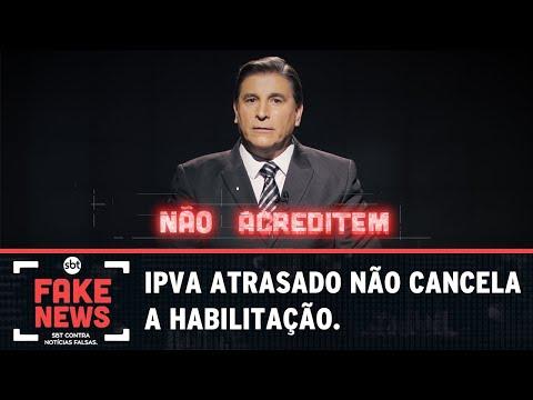 SBT Contra Notícias Falsas: IPVA atrasado cancela a habilitação?