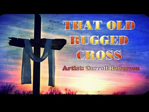 That Old Rugged Cross - Carroll Roberson (with Lyrics)
