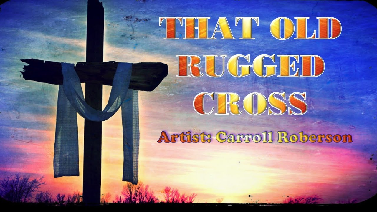 That Old Rugged Cross Carroll Roberson with Lyrics