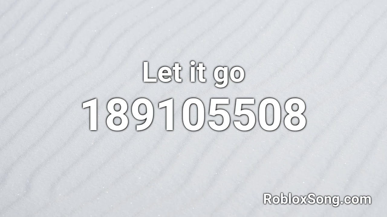 Let It Go Roblox Id Music Code Youtube
