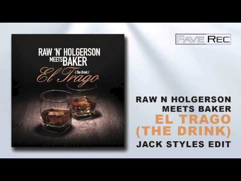 Raw N Holgerson meets Baker - El Trago (The Drink) (Jack Styles Edit)