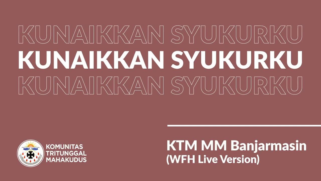 Kunaikkan Syukurku - KTM MM Banjarmasin (WFH Live Version)