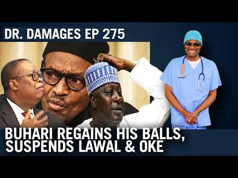 Dr. Damages Show episode 275: Buhari Regains his Balls, Suspends Lawal and Oke