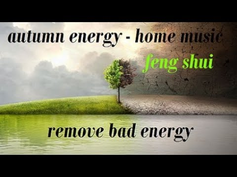 FENG SHUI. AUTUMN ENERGY & MUSIC. REMOVE BAD ENERGY FROM HOU