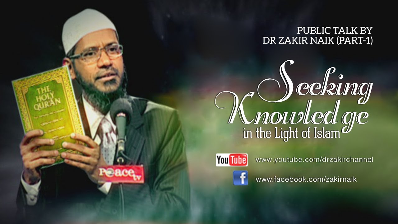 Seeking Knowledge in the Light of Islam by Dr Zakir Naik | Part 1