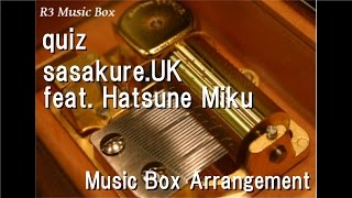 quiz/sasakure.UK feat. Hatsune Miku [Music Box]