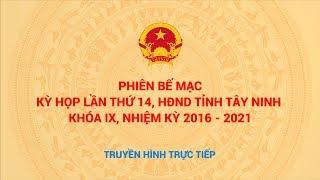 TRUYỀN HÌNH TRỰC TIẾP PHIÊN BẾ MẠC KỲ HỌP LẦN THỨ 14, HĐND TỈNH TÂY NINH KHÓA IX, NHIỆM KỲ 2016-2021