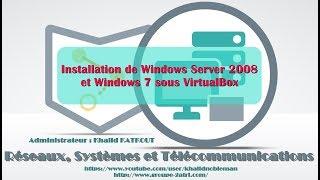 Installation de Windows Server 2008 et Windows 7 - VirtualBox (KHALID KATKOUT)