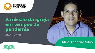 A MISSÃO DA IGREJA EM TEMPOS DE PANDEMIA | MISS. Leandro Silva