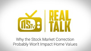 NSTV | Will The Stock Market Correction Affect Home Prices?