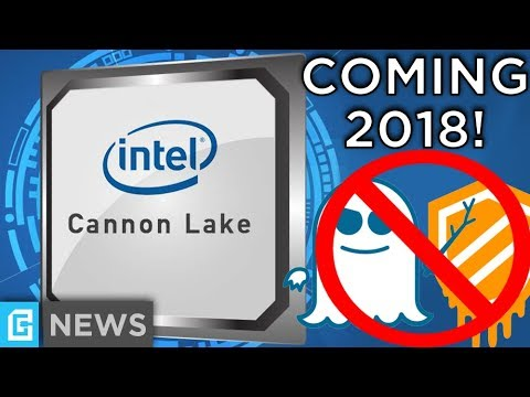 Intel's 10nm Cannon Lake Coming 2018 & Resistant To Exploits?!