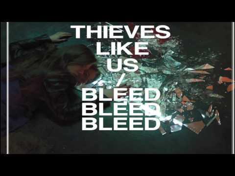 Thieves Like Us -  Bleed Bleed Bleed (Full Album)
