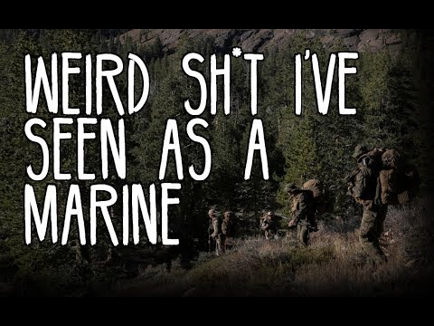 """Weird Sh*t I've Seen as a Marine"" Part 1"