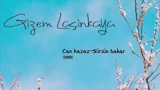 Can Kazaz - Sürsün Bahar   Gizem Laçinkaya (Cover)