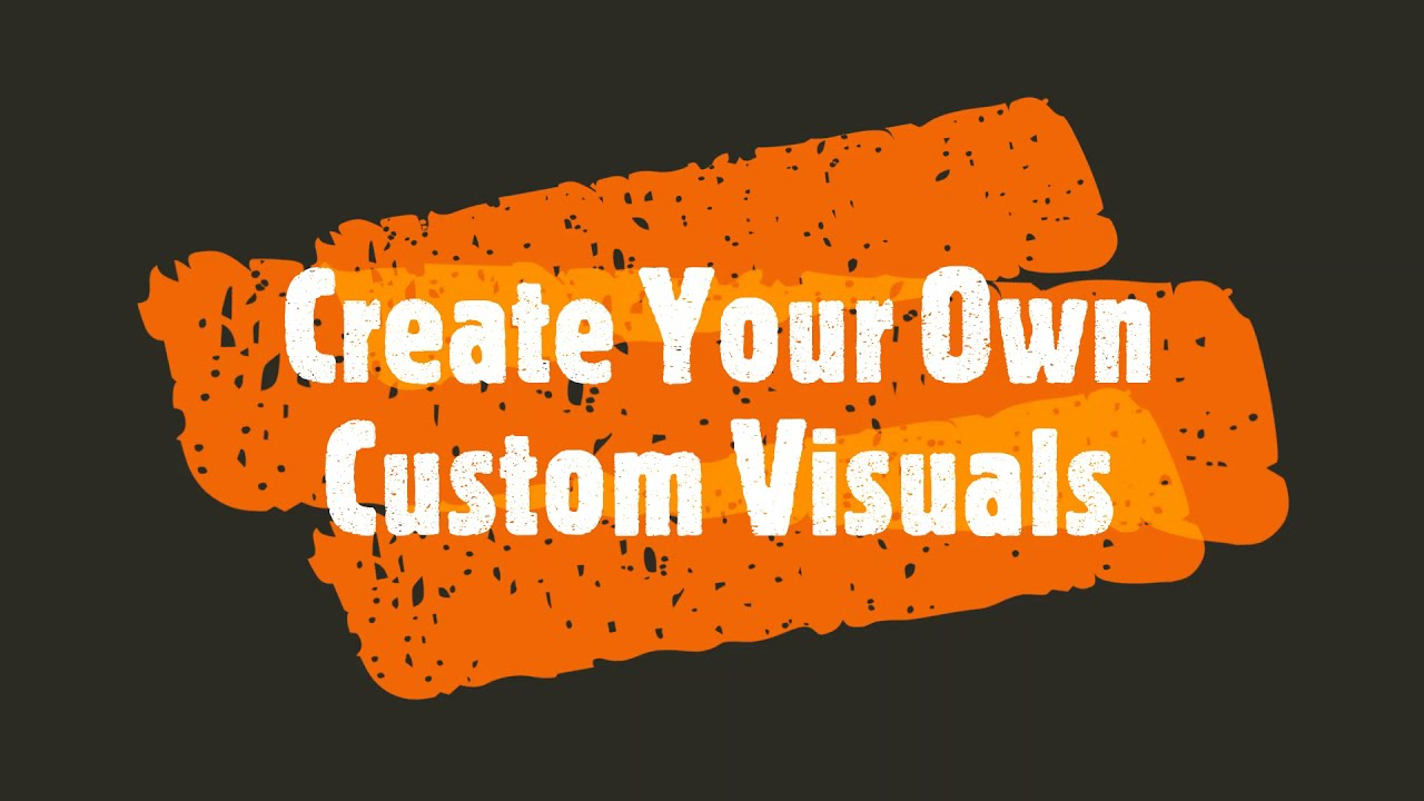 Create your Own Custom Visuals in Power BI