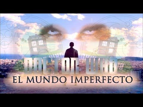 ESPECIAL 50 ANIVERSARIO -  El Mundo Imperfecto [The Imperfect World] - DOCTOR WHO FANFICT