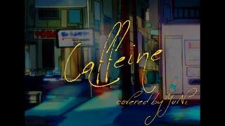caffeine - Covered by YuNi【秋山黄色】
