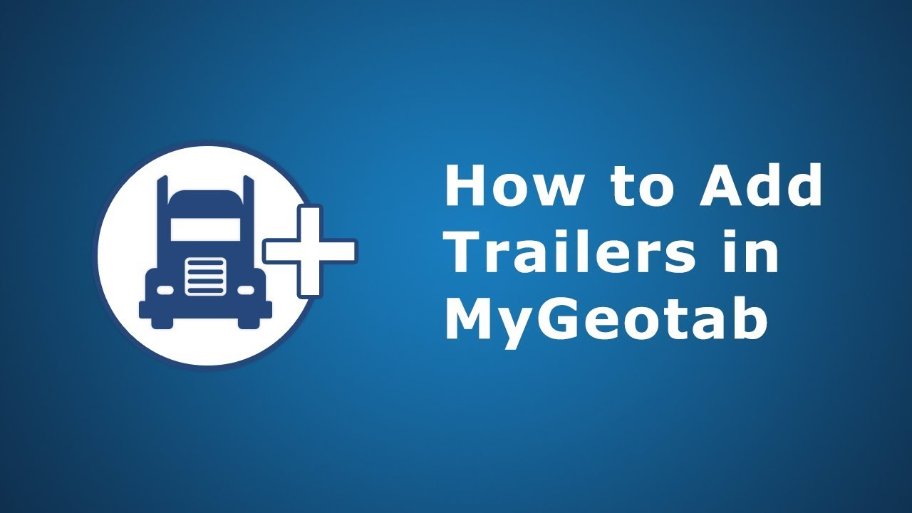How to Add Trailers | MyGeotab