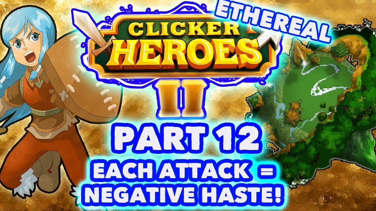 Clicker Heroes 2 Ethereal: #12 - Each Attack = Negative Haste! - (Gameplay  Walkthrough)