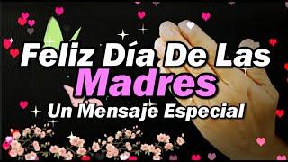 Feliz día de la Madre Para ti Mamá este mensaje especial Abrelo Día de las Madres