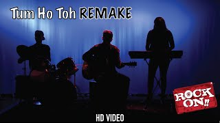 Tum Ho Toh- Rock On REMAKE