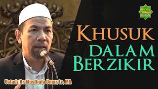 Khusyuk dalam Berdzikir - Ustadz Dr. Musthafa Umar, Lc. MA