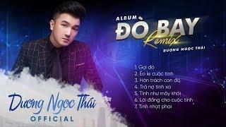 Album Đò Bay Remix | Dương Ngọc Thái