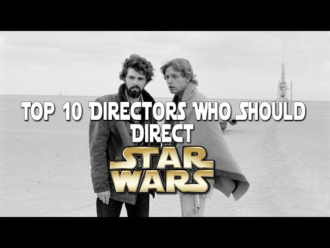 Top 10 Directors Who Should Direct Star Wars - Cinema Savvy Star Wars Month