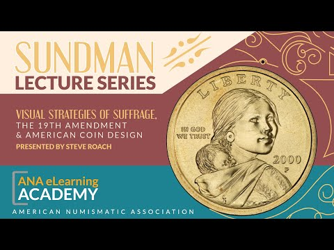 Sundman Lecture Series - Visual Strategies Of Suffrage, The 19th Amendment & American Coin Design
