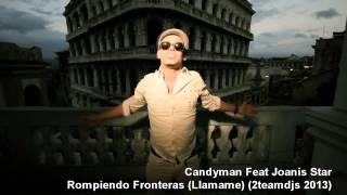 Candyman Feat Joanis Star Rompiendo Fronteras (Llamame) (2teamdjs 2013)