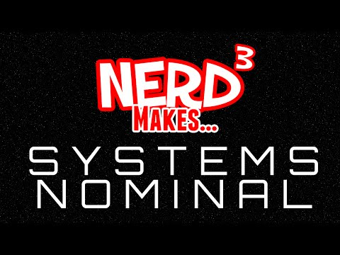 Nerd³ Makes... Systems Nominal