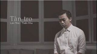 Tàn Tro - Lân Nhã Ft. Tuấn Kha 「 Official Music Video」