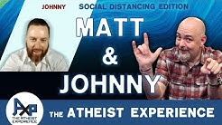 Atheist Experience 24.21 with Matt Dillahunty & Johnny