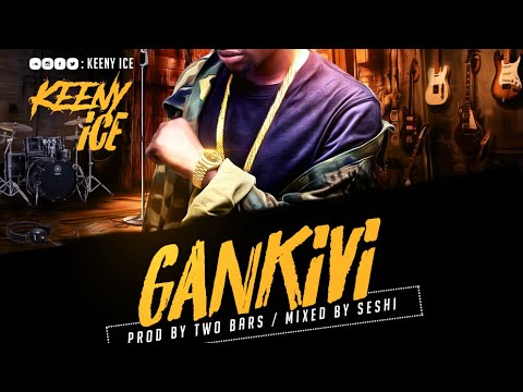 Keeny Ice - Gankivi (Produced by Two Bars & Mixed by Seshi)