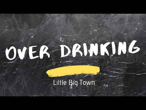Little Big Town - Over Drinking (Lyrics)