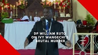 DP William Ruto on Ivy Wangechi's brutal murder