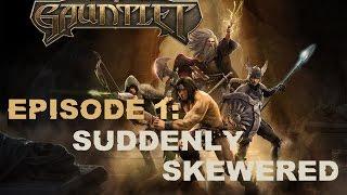 Gauntlet Episode 1: Suddenly Skewered! thumbnail