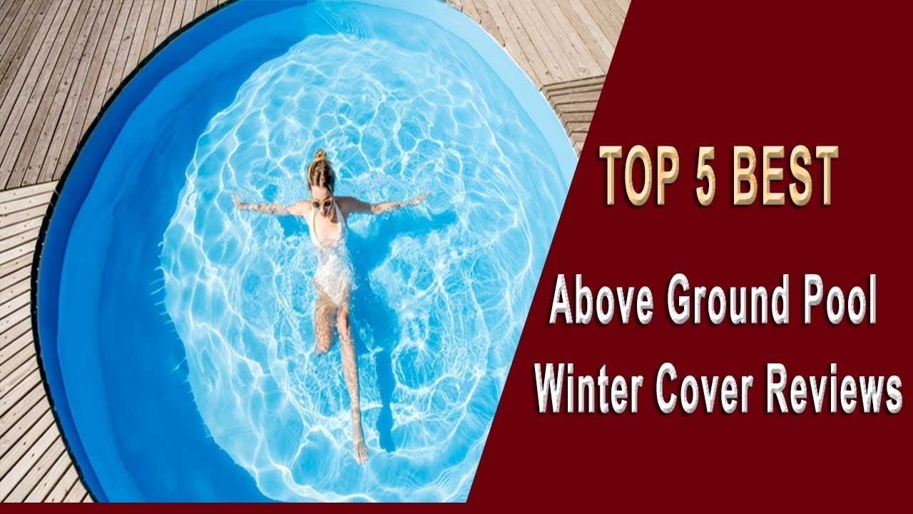 Top 5 Best Above Ground Pool Winter Cover Reviews