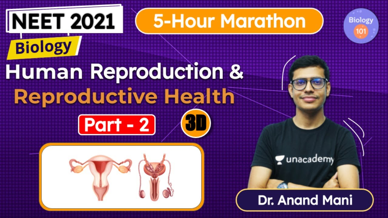 Complete Human Reproduction & Reproductive Health | Part 2 | 5-Hour Marathon | NEET 2021