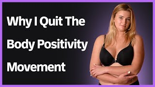 Why I Quit The Body Positivity Movement